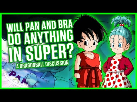 WILL BRA AND PAN DO ANYTHING IN SUPER? | A Dragonball Discussion