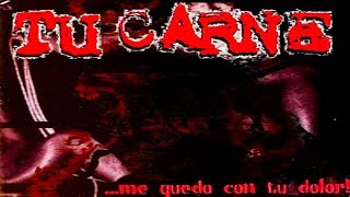 TU CARNE - ...Me Quedo Con Tu Dolor (Full Album)