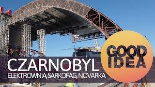 Czarnobyl: elektrownia, sarkofag, Novarka | GOOD IDEA