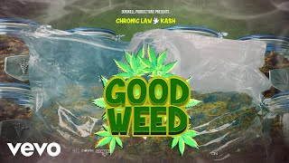Chronic Law, Kash - Good Weed (Official Audio)