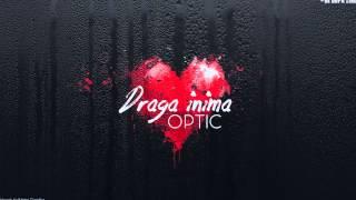 OPTIC - Draga inima ( &quotDe dupa ziduri&quot - episodul 1 )