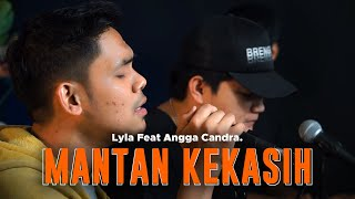 MANTAN KEKASIH - LYLA FT. ANGGA CANDRA (KOLABORASI)