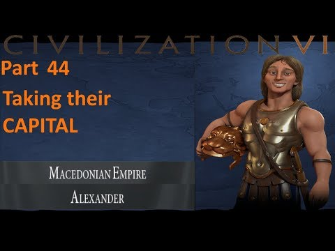 Civilization 6 - Macedonia - 44 - Taking their CAPITAL