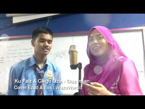 Ku Faiz & Cikgu Liza - Dua Insan (Cover Ezad Lazim & Eva - M.Nasir)