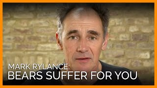 mark-rylance-wherever-you-see-bears-performing-they-re-suffering