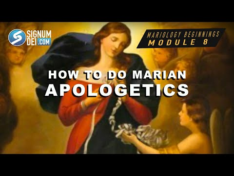 Mariology Beginnings: Module 8- How to Do Marian Apologetics