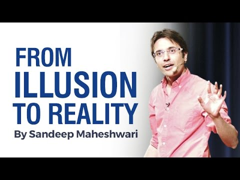 From ILLUSION to REALITY - By Sandeep Maheshwari I Hindi