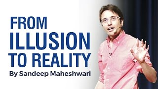 From ILLUSION to REALITY - By Sandeep Maheshwari I Hindi I The Secret to Success