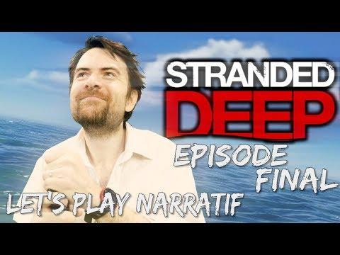 (Let's play Narratif)- Stranded Deep - Episode 10 (FIN) - Le Dernier Voyage