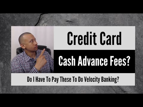 Do You Have To Pay Credit Card Cash Advance Fees To Do Velocity Banking? | Velocity Banking Strategy