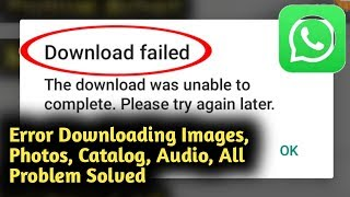 WhatsApp Error Download Failed The Download Was Unable to Complete Problem Solved