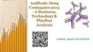Antibody-Drug Conjugates 2014 - A Business, Technology & Pipeline Analysis