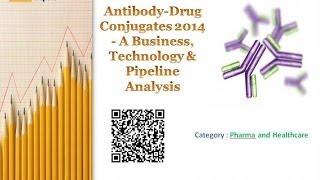 Antibody-Drug Conjugates 2014 - A Business, Technology & Pipeline Analysis