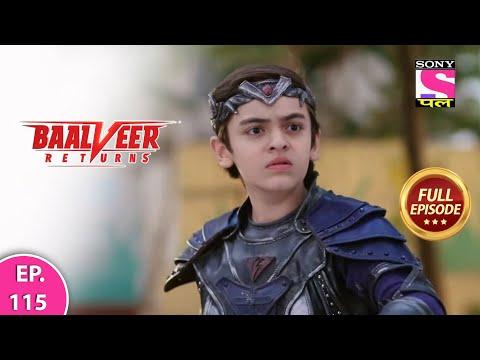 Baalveer Returns | Full Episode | Episode 115 | 18th January, 2021