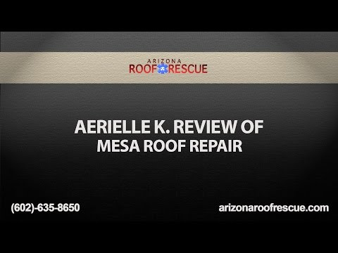 Aerielle K. Review of Mesa Roof Repair | Arizona Roof Rescue
