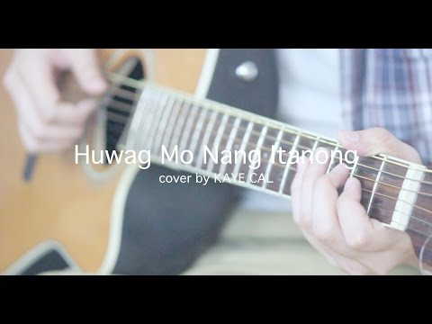 Huwag Mo Nang Itanong - Eraserheads (KAYE CAL Acoustic Cover)