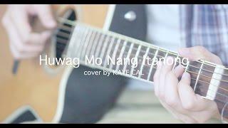 Video Huwag Mo Nang Itanong - Eraserheads (KAYE CAL Acoustic Cover) download MP3, 3GP, MP4, WEBM, AVI, FLV November 2017