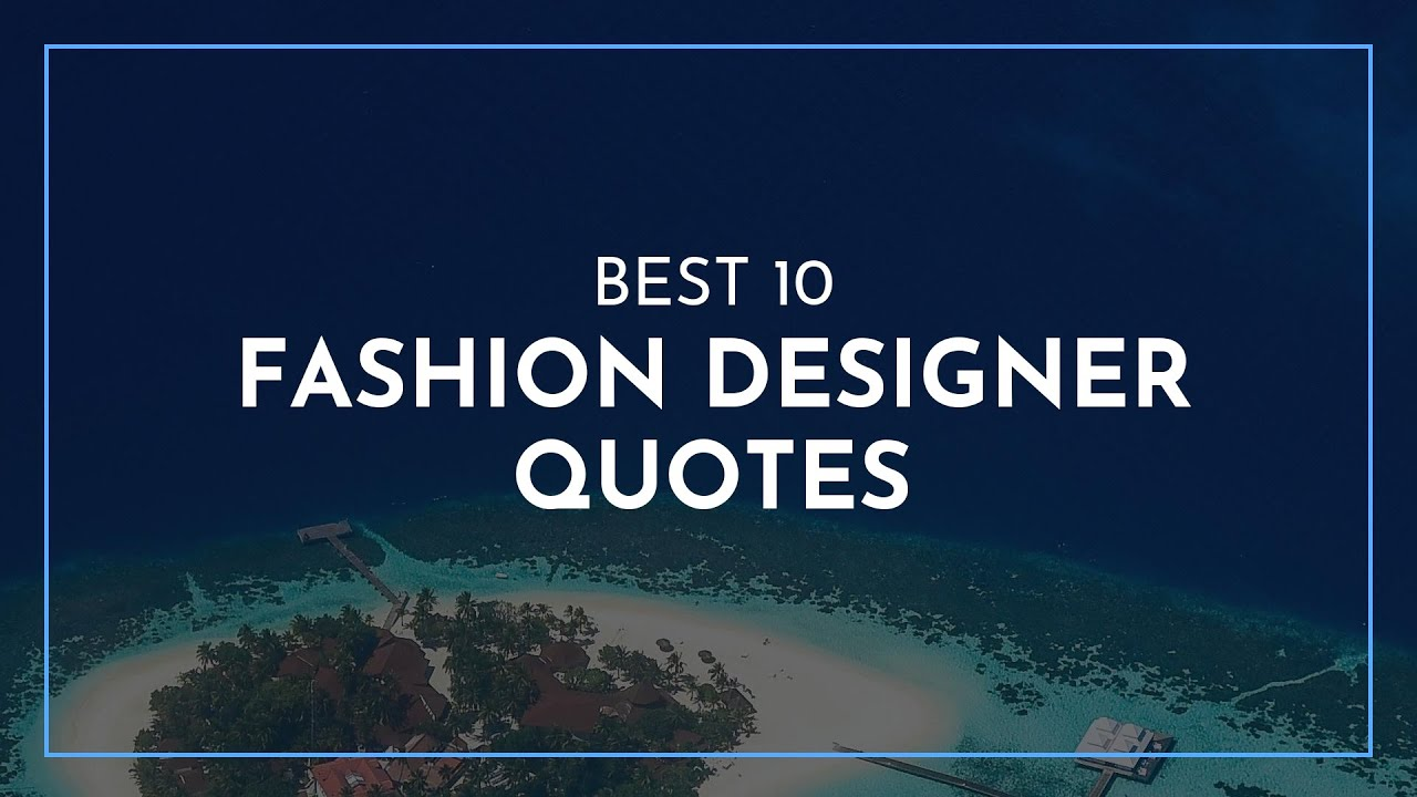 Best 10 Fashion Designer Quotes Famous Quotes Happy Birthday Quotes Quotes For Children Youtube