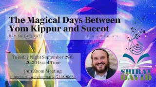 """The Magical Days Between Yom Kippur and Succot"""