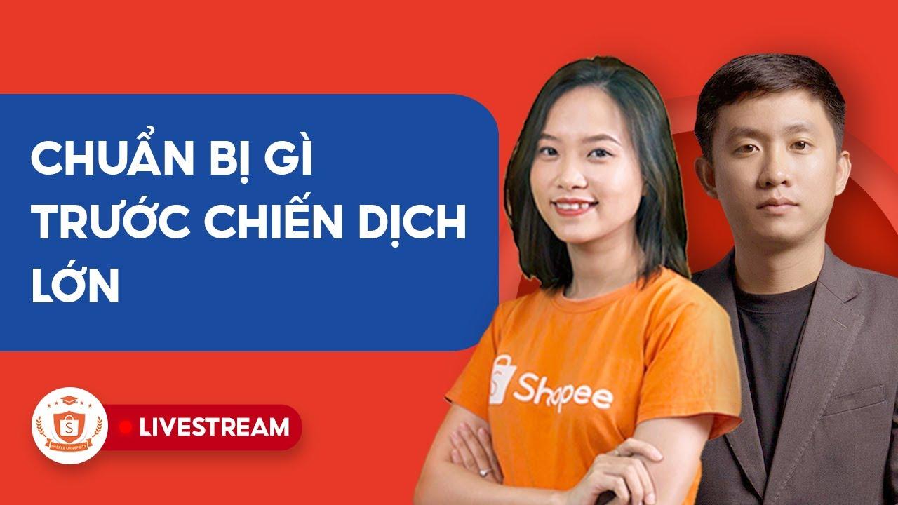 Shop Cần Chuẩn Bị Gì Trước Chiến Dịch Lớn? | Shopee Uni Livestream