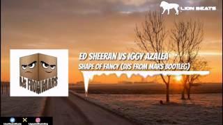 Ed Sheeran - Shape Of You vs Iggy Azalea - Fancy (DJs From Mars Bootleg Remix) Mp3