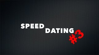 SPEED DATING #3 - CarpeDiemElise & Derek