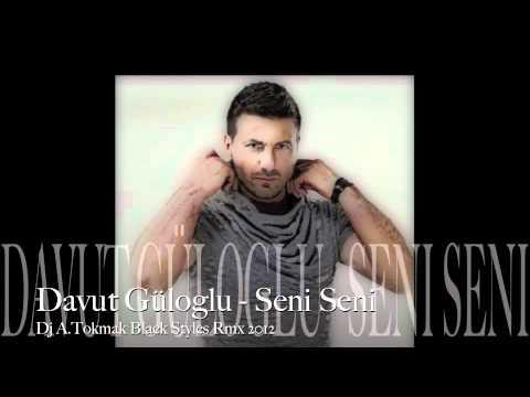Davut Güloglu - Seni Seni (Dj A.Tokmak Black Styles Rmx) 2012 Full