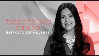 Ejército de Mujeres Ninguna Condenación Hay Para Los Que Están en Cristo miércoles 29 7 2015