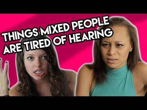 10 Things Mixed People Are Tired of Hearing