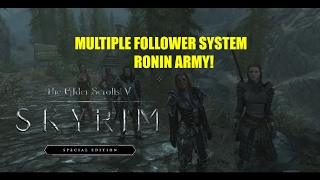 SKYRIM SPECIAL EDITION MODS  -MULTIPLE FOLLOWERS SYSTEM- RONIN ARMY!