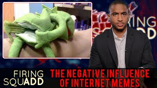 The Negative Influence of Internet Memes - Firing SquADD ft. Maronzio Vance