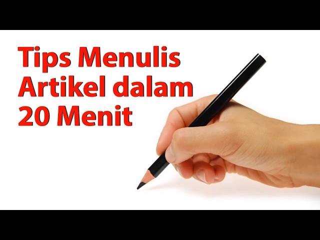 Tips Menulis Artikel dalam 20 Menit