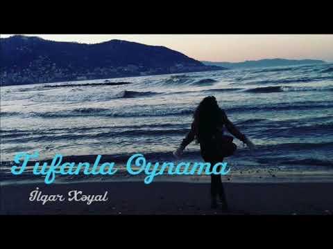 İLQAR XƏYAL - TUFANLA OYNAMA