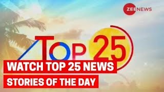 Top 25 News: Watch top news stories of the day