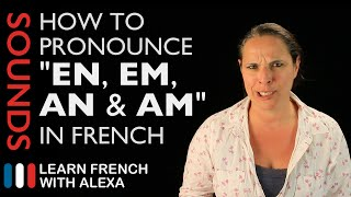 "How to pronounce ""EN, EM, AN & AM"" sounds in French (Learn French With Alexa)"
