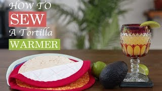 How To Sew: Tortilla Warmer