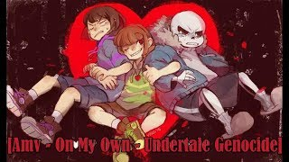 [Amv] On My Own ~ Undertale Genocide
