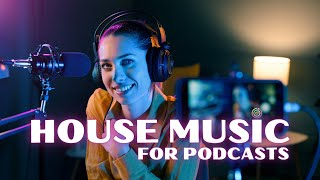 House Background Music For Podcasts