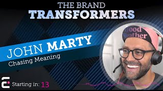 The Brand Transformers: Chasing Meaning with John Marty (Episode 1)