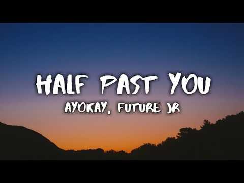 Ayokay - Half Past You (Lyrics Video) ft. Future Jr.