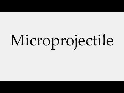 How to Pronounce Microprojectile