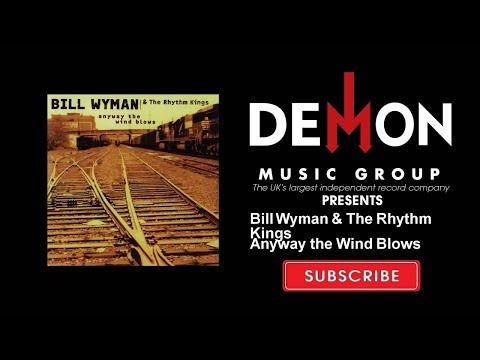 Bill Wyman & The Rhythm Kings - Anyway the Wind Blows