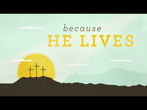 4.15.17 Because He Lives