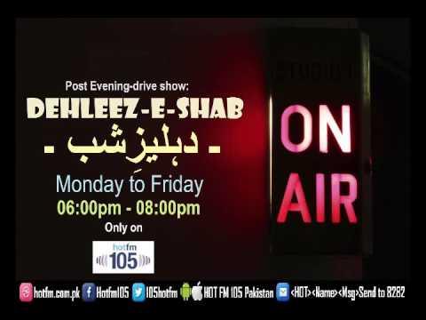 "Hot FM105's pm drive: ""Dehleez-e-Shab"" Program # 108 | Mon, July 10, 2017 (By: Yasir Qazi)"