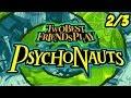 Best Friends Play Psychonauts (Part 2/3)