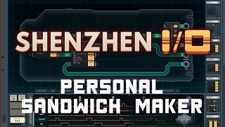 SHENZHEN I/O - Personal Sandwich Maker - Solution
