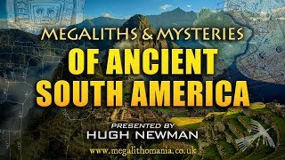 Megaliths & Mysteries of Ancient South America | Hugh Newman | Megalithomania