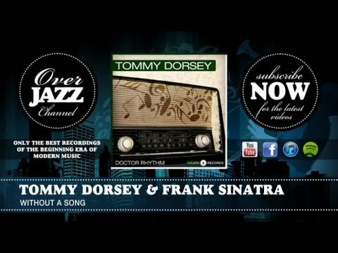 Tommy Dorsey & Frank Sinatra - Without A Song (1941)