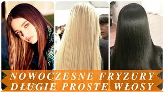 Nowoczesne fryzury długie proste włosy