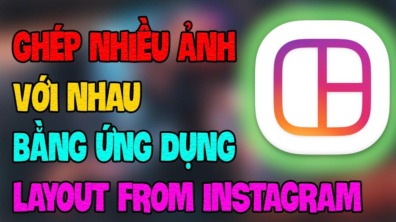 Hướng Dẫn Ghép Nhiều Hình Ảnh Với Nhau Bằng Ứng Dụng Layout From Instagram